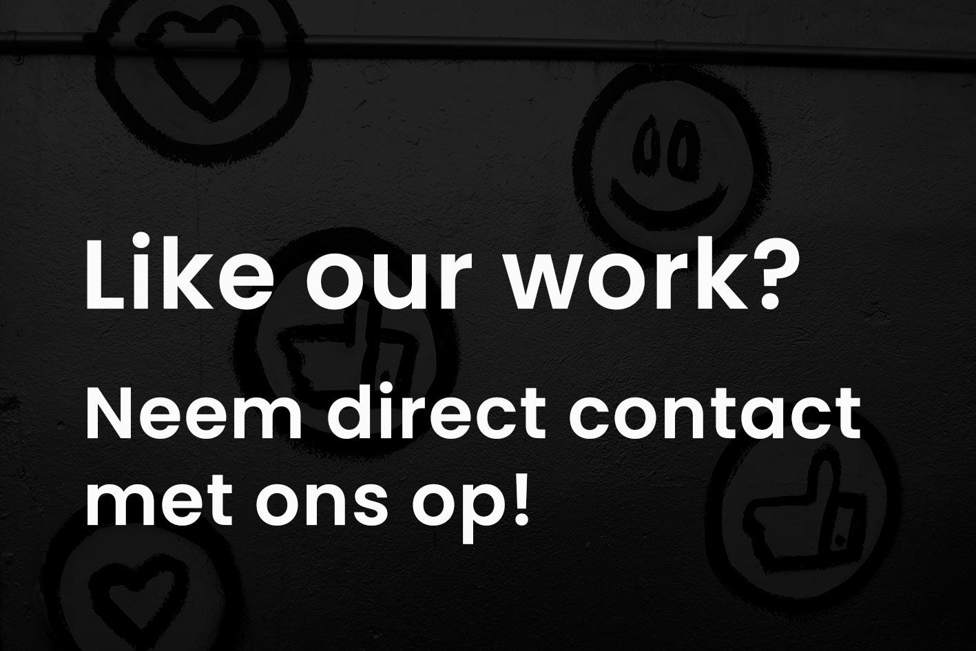 Vind je ons werk mooi?